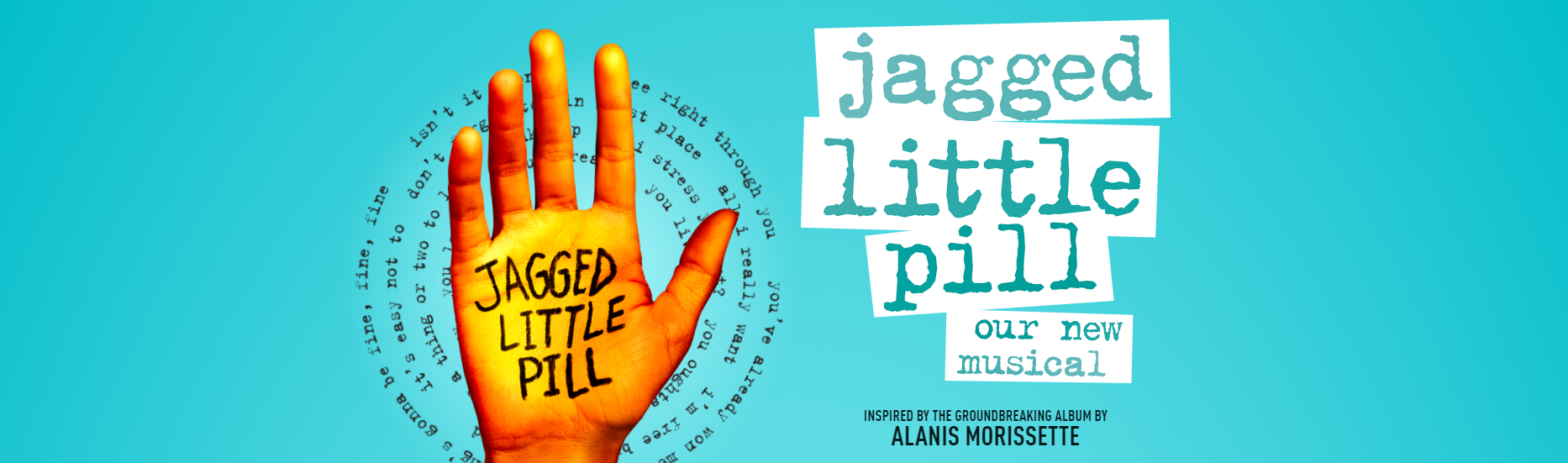 Jagged Little Pill is written on the palm of a hand. Lyrics to Alanis Morissette songs are in 4 circles behind the hand in typeface.