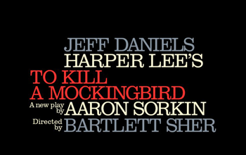 Bold letters read Jeff Daniels Harper Lee's To Kill A Mockingbird. A new play by Aaron Sorkin. Directed by Bartlett Sher.